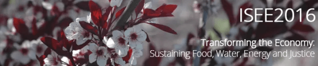 ISEE2016 Transforming the Economy: Sustaining Food, Water, Energy and Justice