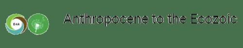 Anthropocene to the Ecozoic