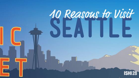 10 Reasons to Visit Seattle