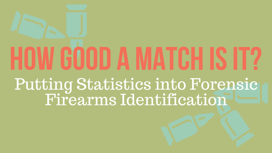 How Good A Match Is It Putting Statistics Into Forensic Firearms Identification Ishi News