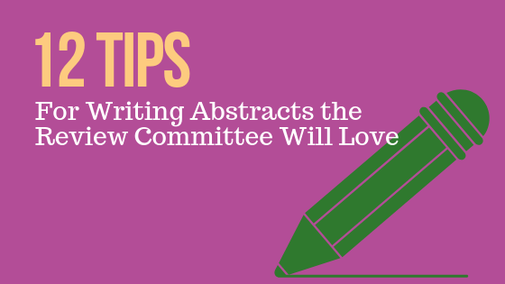 12 Tips for Writing Abstracts the Review Committee Will Love