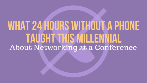 What 24 Hours Without a Phone Taught This Millennial about Networking at a Conference
