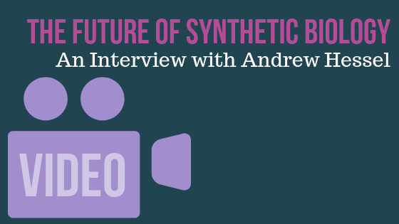 The Future of Synthetic Biology - an Interview with Andrew Hessel