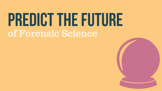 Predict the Future of Forensic Science