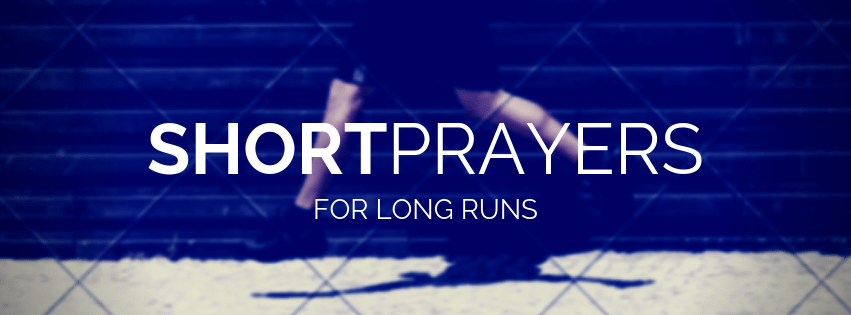 5 Short Prayers for Your Next Run | I Should Be Running