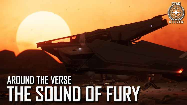 Star Citizen: Around the Verse - The Sound of Fury