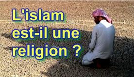 L'ISLAM EST-IL UNE RELIGION?