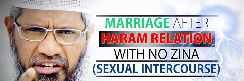 MARRIAGE AFTER HARAM RELATION WITH NO ZINA (SEXUAL INTERCOURSE)