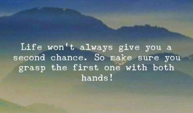 life won't give second chance to you