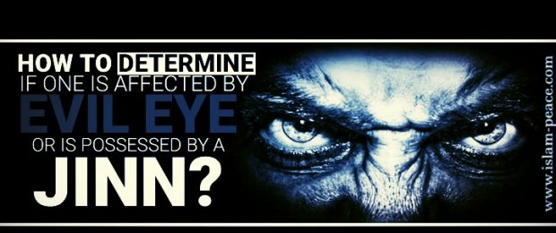 Determining if One is Afflicted by Evil Eye or Possessed by a Jinn?