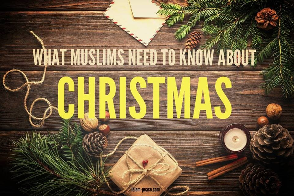 WHAT MUSLIMS NEED TO LEARN ABOUT CHRISTMAS