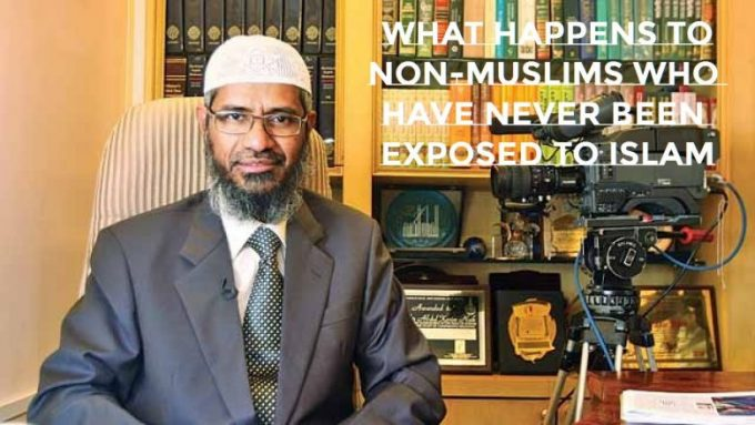 WHAT HAPPENS TO NON - MUSLIMS WHO HAVE NEVER BEEN EXPOSED TO ISLAM