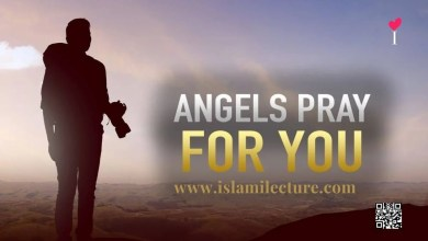 Angels Pray For you - Islami Lecture