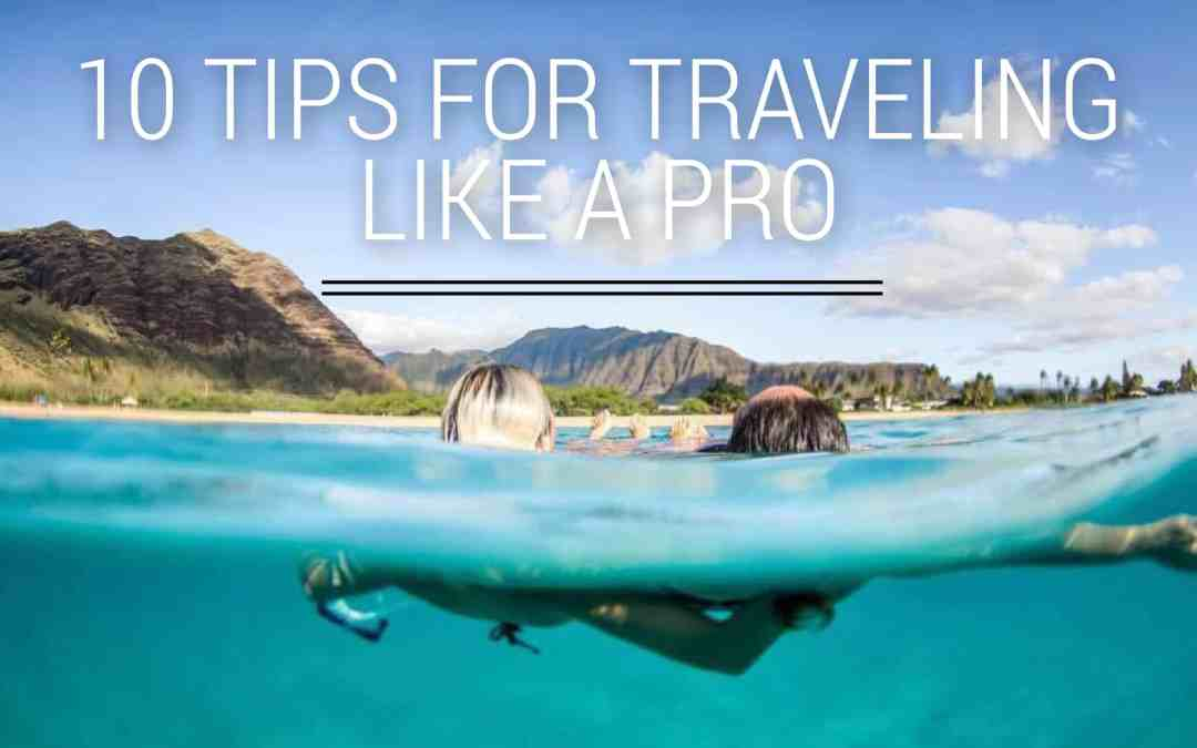 TOP 10 TIPS FOR TRAVELING LIKE A PRO