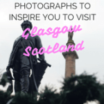 Photographs to inspire you to visit Glasgow, Scotland 1