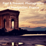 Past & Present: Photographs of Montpellier, France 2