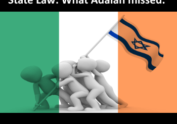 Adalah missed Ireland in their critique of the Nation State Law