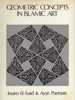 Geometric Concepts in Islamic Art by Issam El-Said and Ayșe Parman