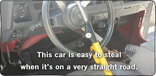 This car is easy to steal when it's on a very straight road.