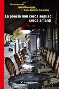"""Recensione de """"La poesia non cerca seguaci, cerca amanti"""". Eleonora Amato """"LA VERA BELLEZZA E' LA DIVERSITA"""""""
