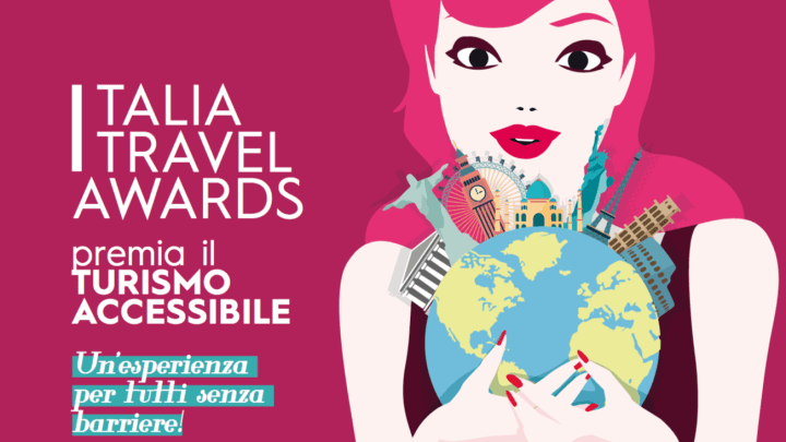 Italia Travel Awards	premia il turismo accessibile: un'esperienza per tutti senza barriere!