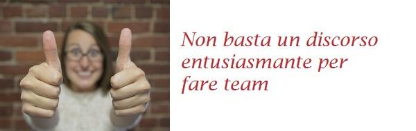 Non basta un discorso entusiasmante per fare team