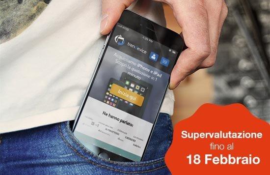 iphone usato trendevice TrenDevice supervaluta iPhone e iPad usati fino al 18 Febbraio