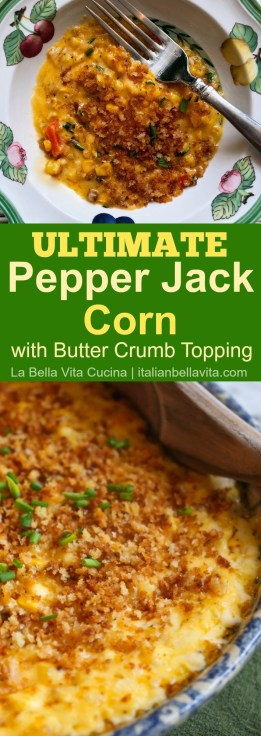 Ultimate Corn Casserole with Pepper Jack, Buttery Crumb Topping and Garlic
