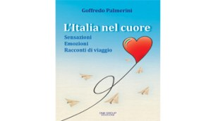 """""""L'ITALIA NEL CUORE"""" PRESENTATO A NAPOLI Annotazioni e impressioni di lettura sul libro di Goffredo Palmerini"""
