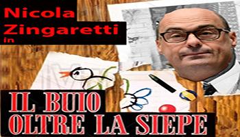 """<font color=""""#FF0000""""> IL BUIO OLTRE LA SIEPE … <BR> <em>(Ritratto semiserio di Nicola Zingaretti)</em> </font>"""