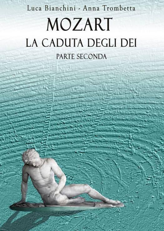 copertina del libro Mozart la Caduta degli Dei Parte seconda di Luca Bianchini e Anna Trombetta