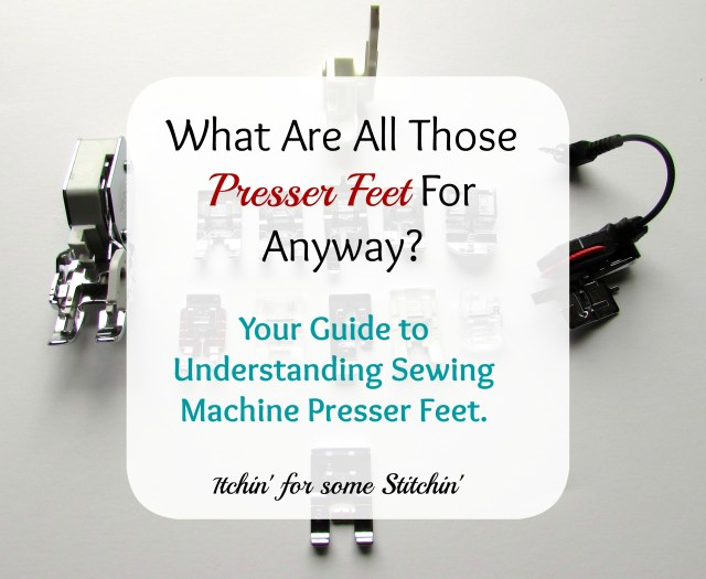 Sewing Machine Presser Feet. http://www.itchinforsomestitchin.com
