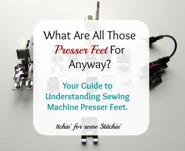 Sewing Machine Presser Feet. http://www.itchinforsomestitchin.com