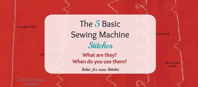 The 5 Basic Sewing Machine Stitches. http://www.itchinforsomestitchin.com
