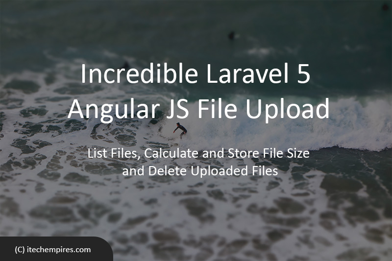 Incredible Laravel 5 Angular JS File Upload – iTech Empires
