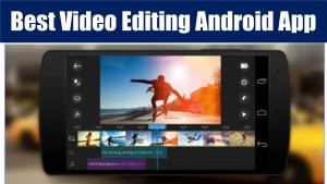 best android video editing apps, mobile video editing software, video editing apps, mobile video editors, free Android video editing app