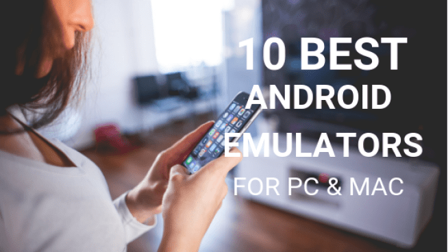 10 Best Android Emulators to Run Android on PC and Mac
