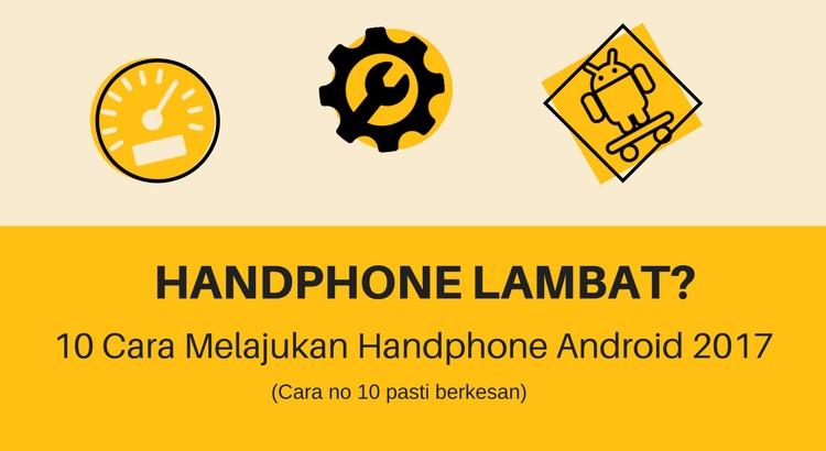 Handphone Lambat: 10 Cara Melajukan Handphone Android 2018
