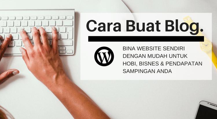 Cara Buat Blog: Bina Website Sendiri Dengan Mudah 2018