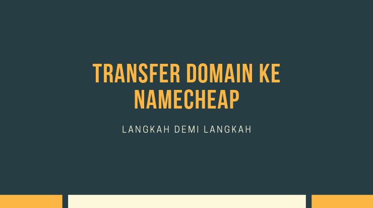 cara transfer domain ke namecheap