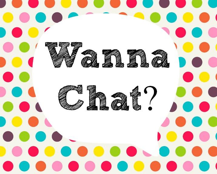 Wanna chat?