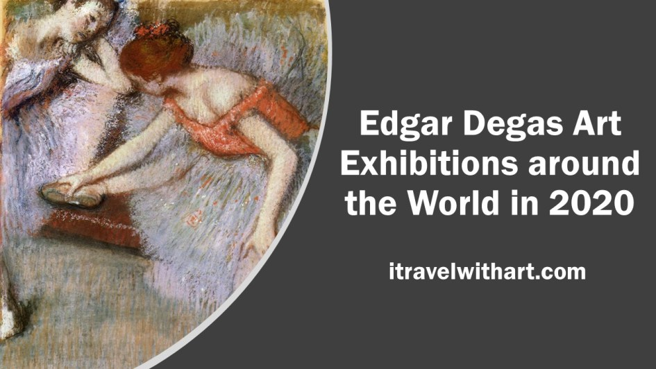 Edgar Degas Art Exhibitions around the world