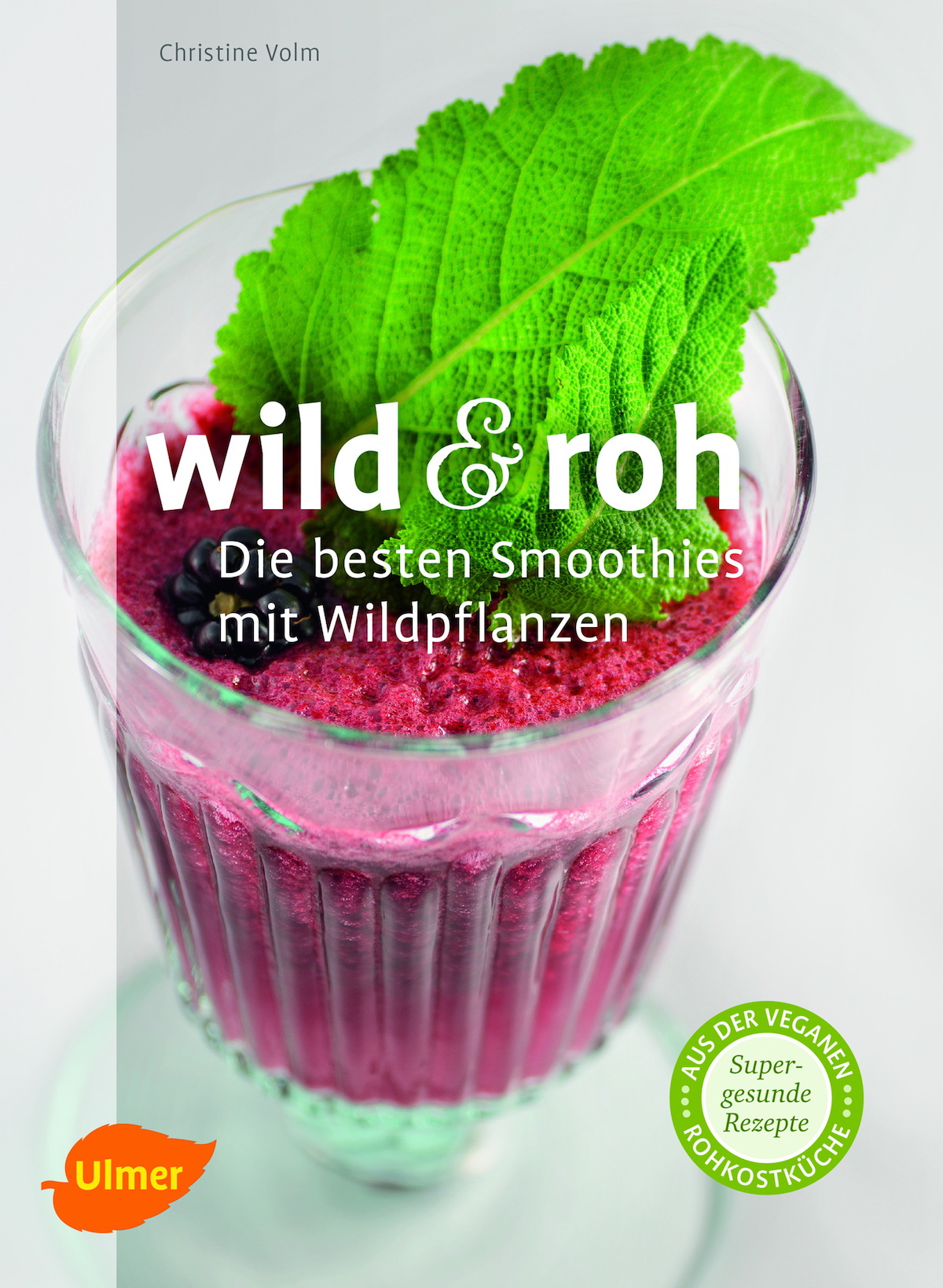 Wild + Raw Smoothie Book by Dr Christine Volm