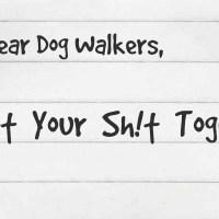 Dear Dog Walkers ...