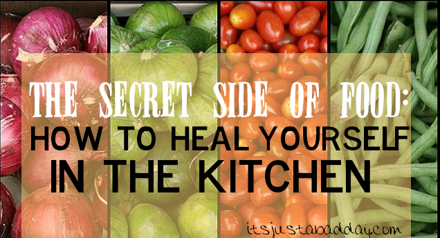 The Secret Side of Food: How To Heal Yourself In The Kitchen