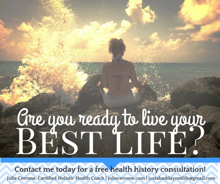 Are you ready to live your best life? Health Coaching Banner   Julie Cerrone, Holistic Health Coach, Spoonie, Autoimmune Warrior, Psoriatic Arthritis, Complex Regional Pain Syndrome, Avascular Necrosis, Melanoma, Depression, Anxiety   itsjustabadday.com & juliecerrone.com
