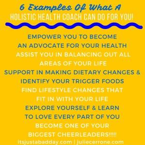 What Does A Holistic Health Coach Do? | 6 examples of what a holistic health coach can do for you! Spoonie Holistic Health Coach Julie Cerrone itsjustabadday.com juliecerrone.com