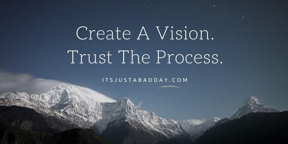 Create A Vision. Trust The Process. Create A Vision That Makes You Want To J U M P Out Of Bed In The Morning.   itsjustabadday.com juliecerrone.com