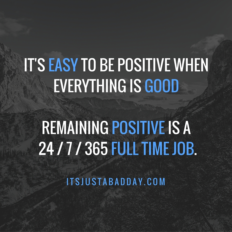 It's Easy To Be Positive When Everything Is Good