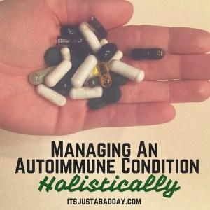 Managing An Autoimmune Condition Holistically - PART 2: Supplements | itsjustabadday.com